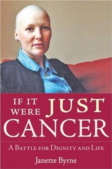 Byrne, Janette / If it Were Just Cancer (Large Paperback)