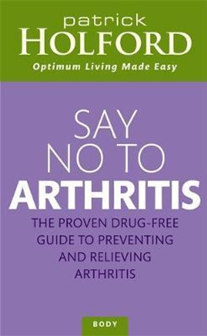 Holford, Patrick / Say No To Arthritis : How to prevent, arrest and reverse (Large Paperback)        arthritis and muscle pain
