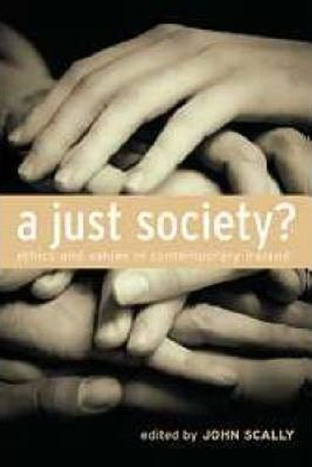 A Just Society? : Ethics and Values in Contemporary Ireland (Large Paperback)