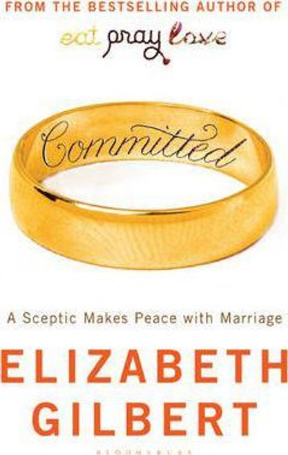 Gilbert, Elizabeth / Committed : A Sceptic Makes Peace with Marriage (Large Paperback)