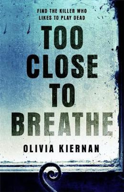 Kiernan, Olivia / Too Close to Breathe : A heart-stopping thriller, new for 2018 (Large Paperback)