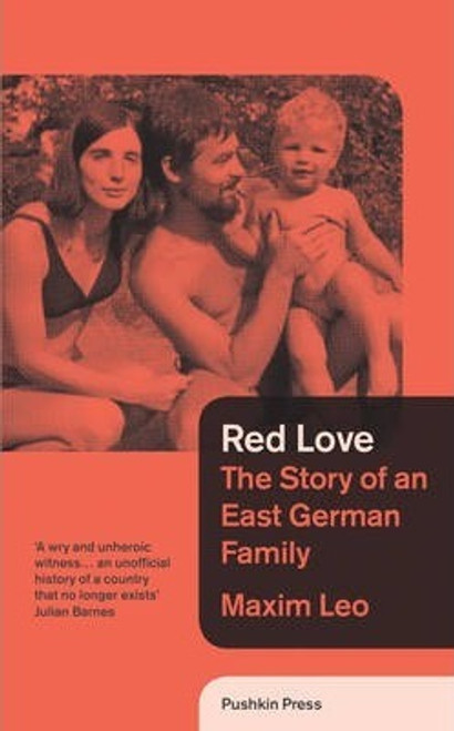 Leo, Maxim - Red Love : The Story of an East German Family - Hb 1st Edition - Pushkin Press- 2013