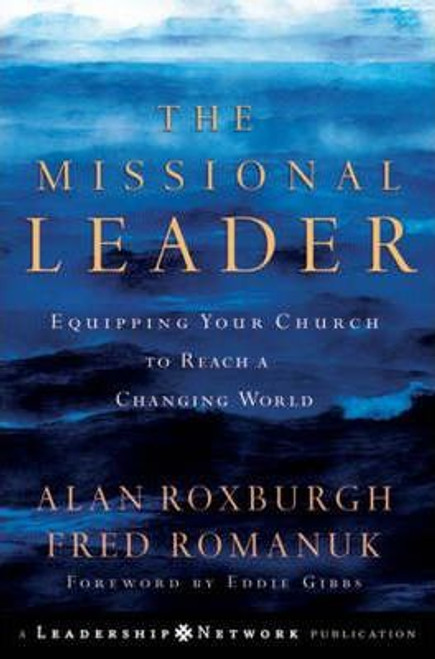 Roxburgh, Alan J. / The Missional Leader : Equipping Your Church to Reach a Changing World (Hardback)
