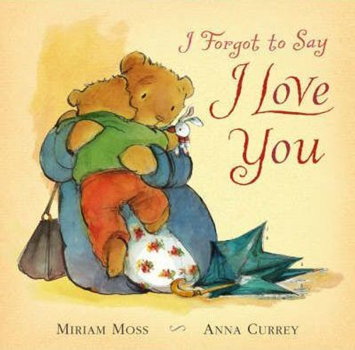 Moss, Miriam / I Forgot to Say I Love You (Children's Picture Book)