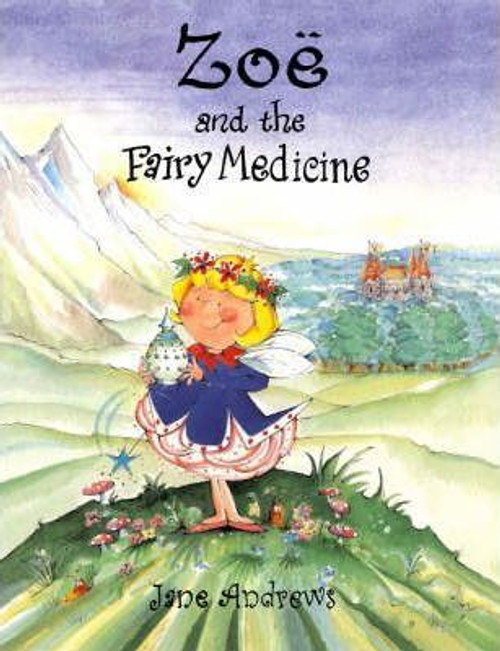 Andrews, Jane / Zoe and the Fairy Medicine (Children's Picture Book)