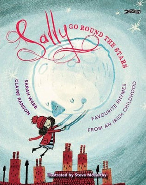 Webb, Sarah / Sally Go Round The Stars : Favourite Rhymes from an Irish Childhood (Children's Picture Book)