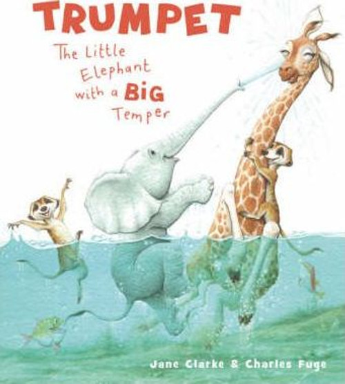 Clarke, Jane / Trumpet: The Little Elephant with a Big Temper (Children's Picture Book)