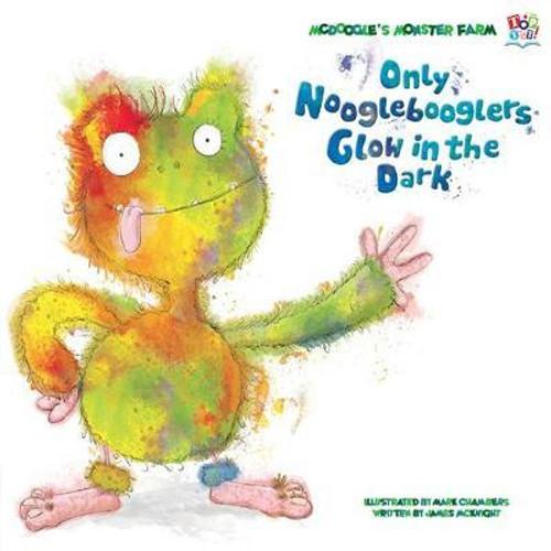 McKnight, James / Only Nooglebooglers Glow in the Dark (Children's Picture Book)