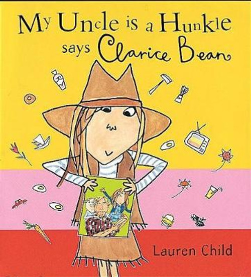 Child, Lauren / My Uncle Is A Hunkle Says Clarice Bean (Children's Picture Book)