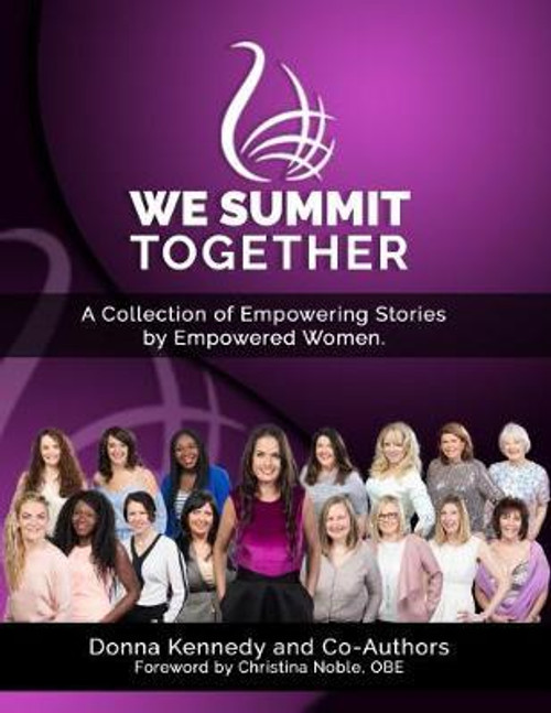 WE Summit Together : A Collection of Empowering stories by Empowering Women. (Large Paperback)