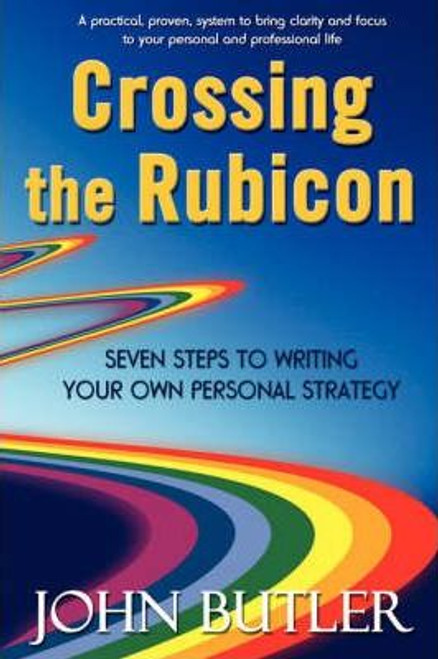Butler, John / Crossing the Rubicon : Seven Steps to Writing Your Own Personal Strategy (Large Paperback)