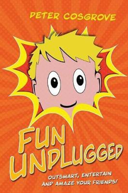 Cosgrove, Peter / Fun Unplugged : Outsmart, Entertain and Amaze Your Friends! (Large Paperback)