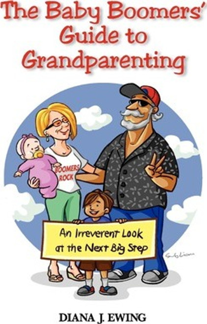 Ewing, Diana J / The Baby Boomers' Guide to Grandparenting : An Irreverent Look at the Next Big Step (Large Paperback)
