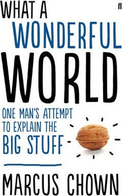 Chown, Marcus / What a Wonderful World : One Man's Attempt to Explain the Big Stuff (Large Paperback)