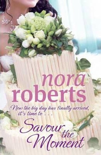 Roberts, Nora / Savour The Moment : Number 3 in series (Large Paperback)