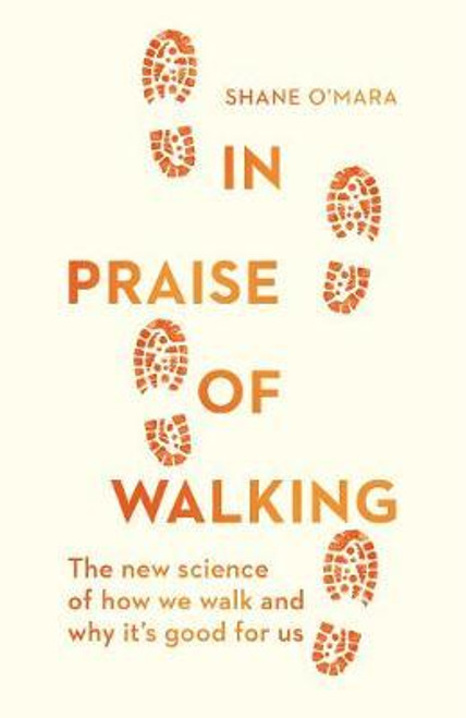 O'Mara, Shane / In Praise of Walking : The new science of how we walk and why it's good for us (Large Paperback)