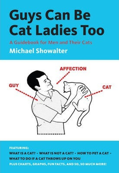 Showalter, Michael / Guys Can Be Cat Ladies Too : A Guidebook for Men and Their Cats (Large Paperback)