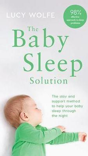 Wolfe, Lucy S. / The Baby Sleep Solution : The stay-and-support method to help your baby sleep through the night (Large Paperback)