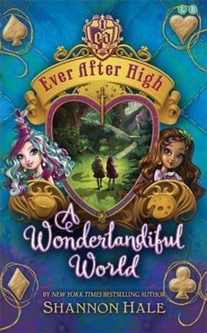 Hale, Shannon / Ever After High: A Wonderlandiful World : Book 3 (Hardback)