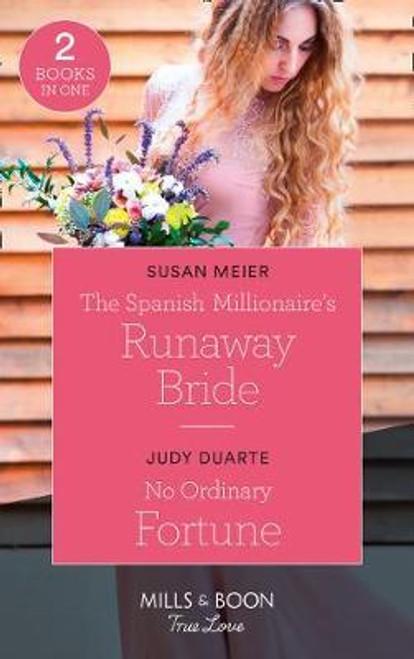 Mills & Boon / True Love / 2 in 1 / The Spanish Millionaire's Runaway Bride / No Ordinary Fortune