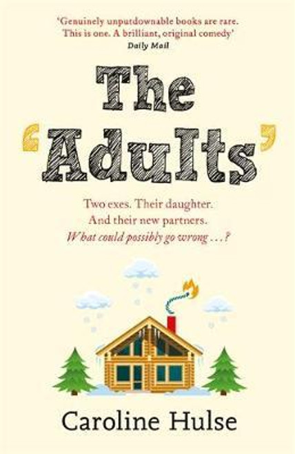 Hulse, Caroline / The Adults : Two exes. Their daughter. And their new partners. What could possibly go wrong?