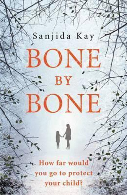Kay, Sanjida / Bone by Bone : A psychological thriller so compelling, you won't be able to put it down