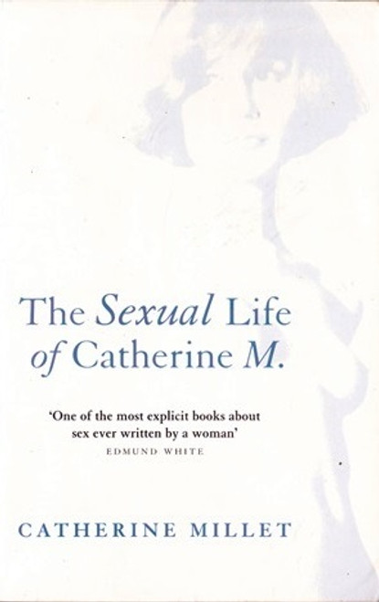 Millet, Catherine / The Sexual Life of Catherine M.