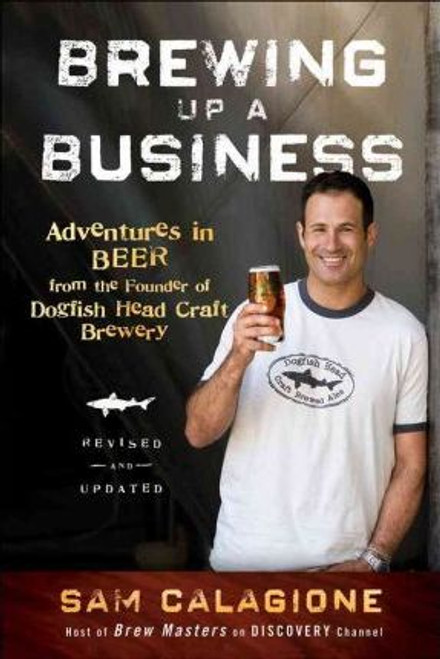 Calagione, Sam / Brewing Up a Business : Adventures in Beer from the Founder of Dogfish Head Craft Brewery (Large Paperback)