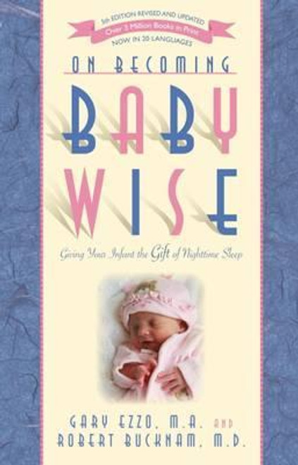 Ezzo, Gary / On Becoming Babywise : Giving Your Infant the Gift of Nighttime Sleep (Large Paperback)