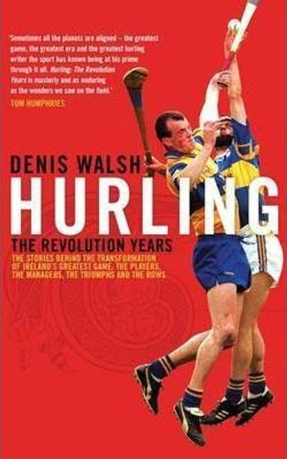 Walsh, Denis / Hurling : The Revolution Years (Large Paperback)