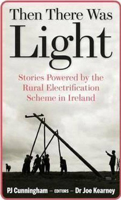 Then There Was Light : Stories from Ireland's Rural Electrification (Large Paperback)