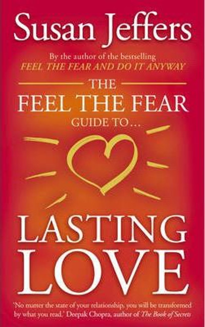 Jeffers, Susan J. / The Feel the Fear Guide to ... Lasting Love : How to Create a Superb Relationship for Life (Large Paperback)