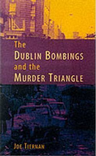 Tiernan, Joe / The Dublin Bombings and the Murder Triangle (Large Paperback)