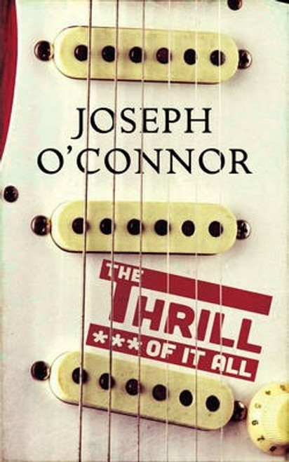 O'Connor, Joseph / The Thrill of it All (Large Paperback)