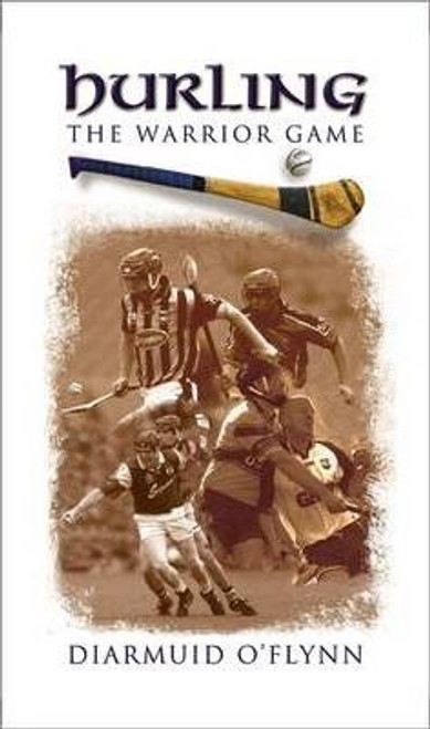 O'Flynn, Diarmuid / Hurling : The Warrior Game (Hardback)