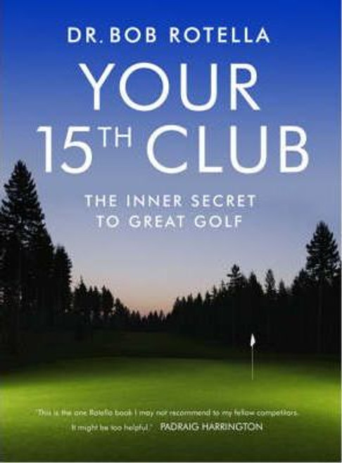 Rotella, Dr. Bob / Your 15th Club : The Inner Secret to Great Golf (Hardback)
