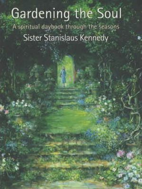 Kennedy, Sister Stanislaus / Gardening the Soul : A Spiritual Daybook Through the Seasons (Hardback)