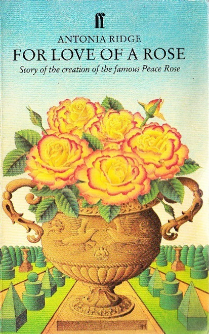 Ridge, Antonia / For Love of a Rose : The Creation of the Peace Rose