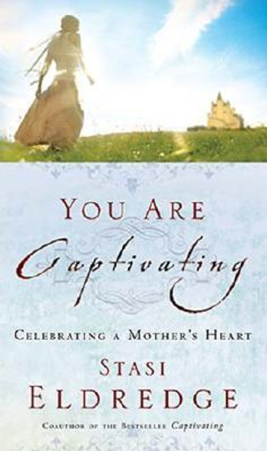 Eldredge, Staci / You Are Captivating : Celebrating a Mother's Heart