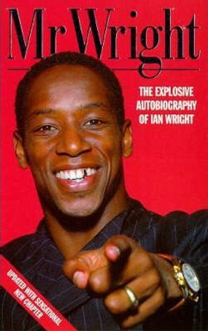 Wright, Ian / Mr. Wright : The Explosive Autobiography of Ian Wright
