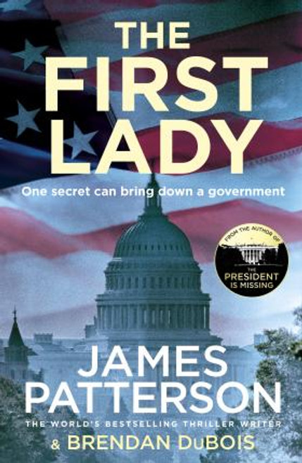 Patterson, James / The First Lady : One secret can bring down a government