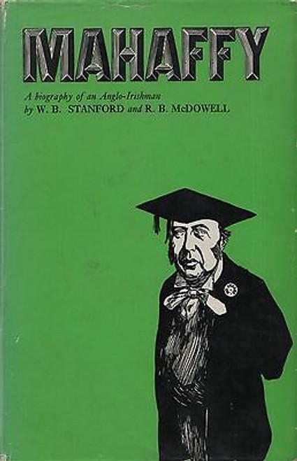 Stanford, W.B & McDowell, R.B - Mahaffy  - A Biography of an Anglo Irishman - PB -1975
