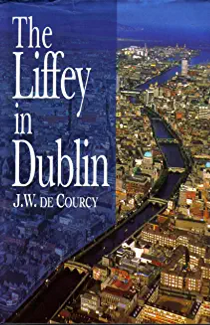 De Courcy, John / Liffey in Dublin (Hardback)