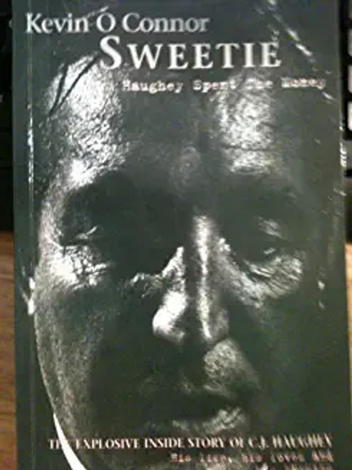 O'Connor, Kevin / Sweetie: How Haughey Spent the Money (Hardback)