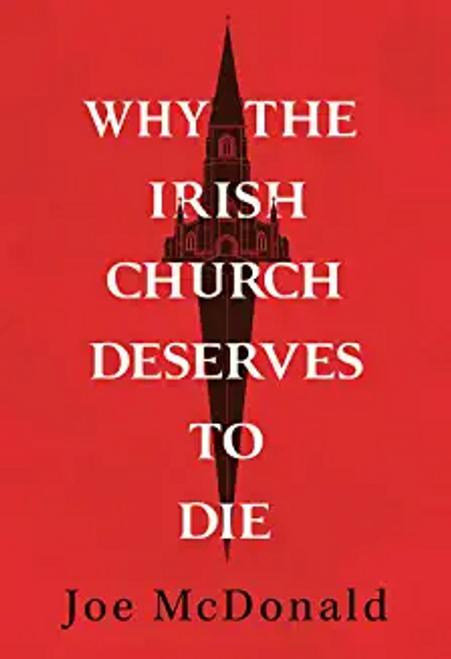 McDonald, Joe / Why the Irish Church Deserves to Die (Hardback)