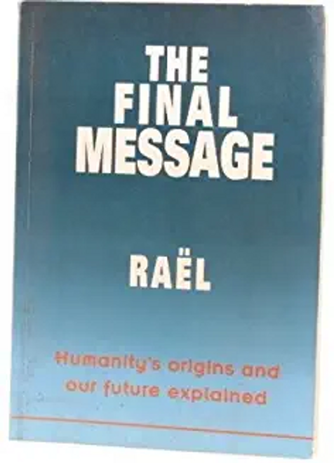 Rael / The Final Message : Humanity's Origins and Our Future Explained (Hardback)