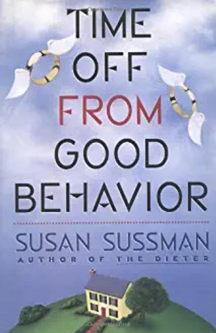Sussman, Susan / Time Off from Good Behavior (Hardback)
