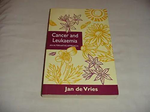 De Vries, Jan / Cancer and Leukaemia : An Alternative Approach (Large Paperback)