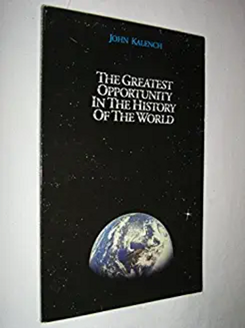 Kalench, John / The Greatest Opportunity in the History of the World : You and the Dream of (Large Paperback)