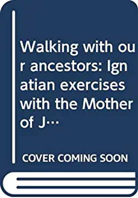 O'Brien, M. Stephanie / Walking with Our Ancestors : Ignatian Exercises with the Mother of Jesus and Mary Ward (Large Paperback)